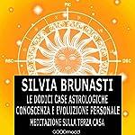 Meditazione sulla terza casa (Le dodici case astrologiche 3) | Silvia Brunasti