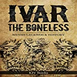 Ivar the Boneless: Myths Legends & History: Vikings, Book 1 | KIV Books