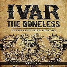 Ivar the Boneless: Myths Legends & History: Vikings, Book 1 Audiobook by KIV Books Narrated by Teague Dean