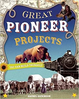 Book GREAT PIONEER PROJECTS: YOU CAN BUILD YOURSELF (Build It Yourself) by Dickinson, Rachel (2007)