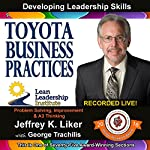 Toyota Business Practices, Module 2, Section 2: Developing Leadership Skills, Part 9 | Jeffrey Liker