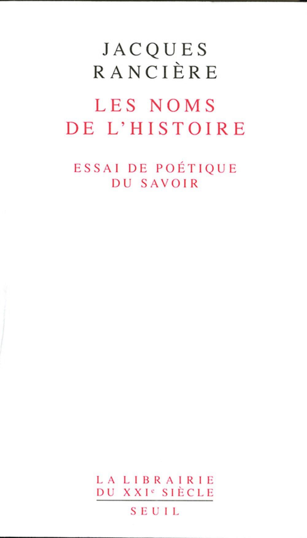 Les Noms de l'Histoire. Essai de poétique du savoir Broché – 13 janvier 1993 Jacques Ranciere Le Seuil 2020200600 9782020200608_DMEDIA_US