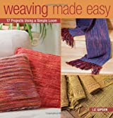 Weaving Made Easy: 17 Projects Using a Simple Loom