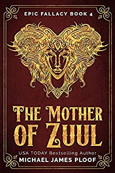 The Mother of Zuul: Humorous Fantasy (Epic Fallacy Book 4) by [Ploof, Michael James]