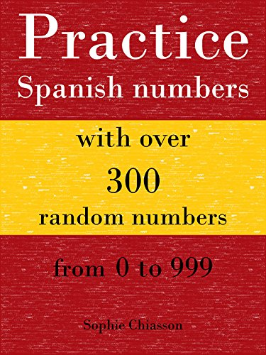 Practice Spanish numbers with over 300 random numbers from 0 to 999  (Spanish Edition)