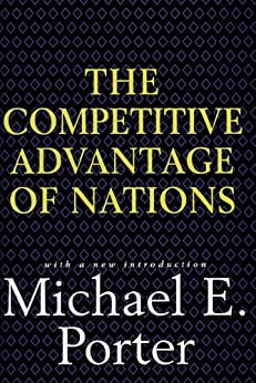 Competitive Advantage of Nations: Creating and Sustaining Superior Performance by [Porter, Michael E.]