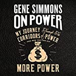 On Power: My Journey Through the Corridors of Power and How You Can Get More Power | Gene Simmons