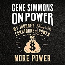 On Power: My Journey Through the Corridors of Power and How You Can Get More Power Audiobook by Gene Simmons Narrated by Alan Sklar