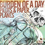 Pilots & Paper Planes by Burden Of A Day (2006-10-20)