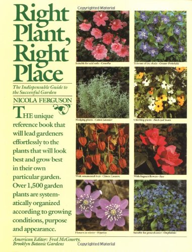 Right Plant, Right Place: The Indispensable Guide to the Successful Garden