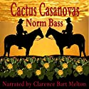 Cactus Casanovas Audiobook by Norm Bass Narrated by Clarence Bart Melton