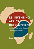 Re-Inventing Africa's Development: Linking Africa to the Korean Development Model (English Edition)