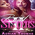 Real Sisters 2 Audiobook by Adrian Thomas Narrated by Cee Scott