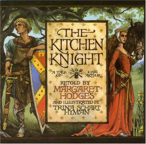 The Kitchen Knight: A Tale of King Arthur: Margaret Hodges, Trina ...