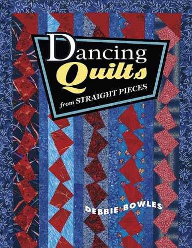 Dancing Quilts from Straight Pieces (Debbie Bowles)