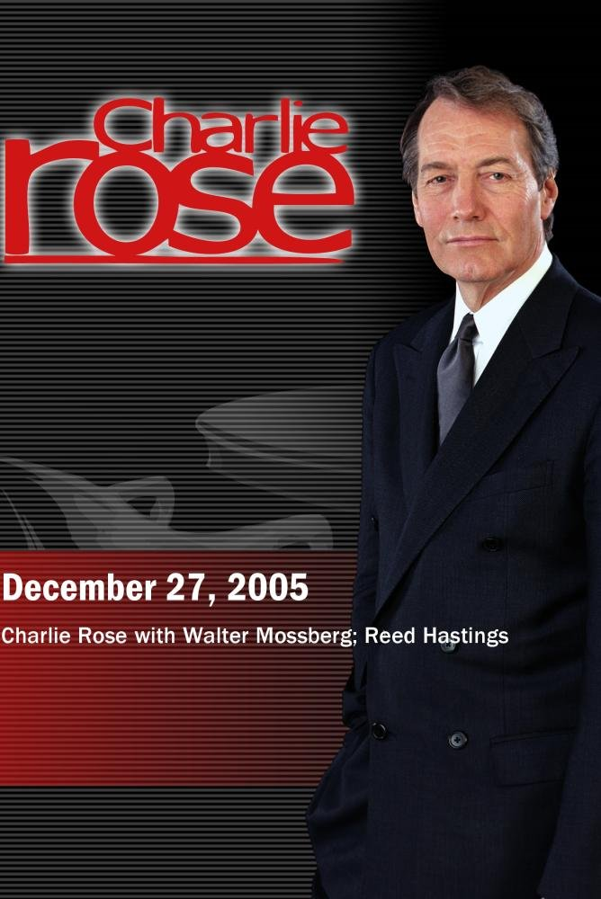 Charlie Rose with Walter Mossberg; Reed Hastings (December 27, 2005)