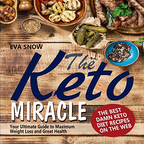 The Keto Miracle: Your Ultimate Guide to Maximum Weight Loss and Great Health by Eva Snow