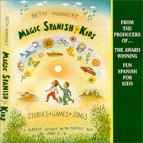 Beth Manners' Magic Spanish for Kids: ages 2-6 (English and Spanish Edition)