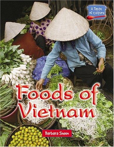 Foods of Vietnam (A Taste of Culture) by Barbara Sheen