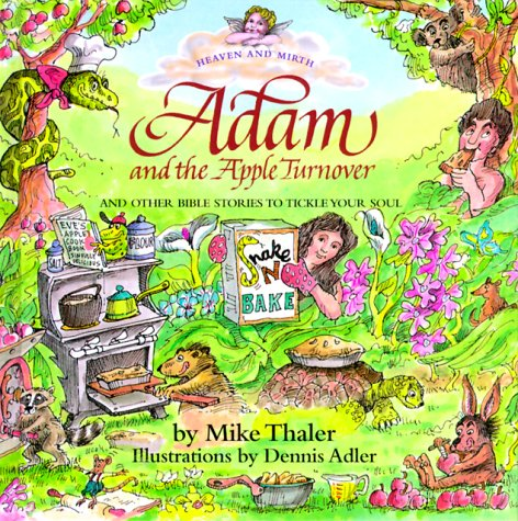 Adam and the Apple Turnover: And Other Bible Stories to Tickle Your Soul (HEAVEN AND MIRTH)