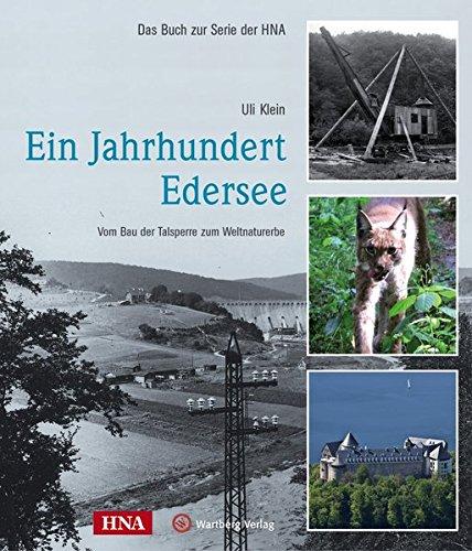 Ein Jahrhundert Edersee - Vom Bau der Talsperre zum Weltnaturerbe (Historischer Bildband)