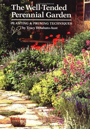 The Well-Tended Perennial Garden: Planting & Pruning Techniques by Tracy DiSabato-Aust (1998-02-01) (Well Garden Tended Perennial)
