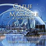 Caelie After the Massacre: A Short Story