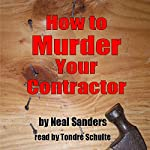 How to Murder Your Contractor | Neal Sanders