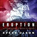 Eruption: The Untold Story of Mount St. Helens Audiobook by Steve Olson Narrated by Jonathan Yen