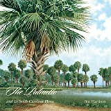 The Palmetto and Its South Carolina Home, Jim Harrison, 1611170494