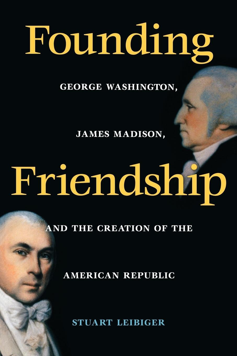 Read Online Founding Friendship: George Washington, James Madison, and the Creation of the American Republic (Constitutionalism and Democracy Series) pdf