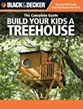 Black + Decker The Complete Guide: Build Your Kids a Treehouse