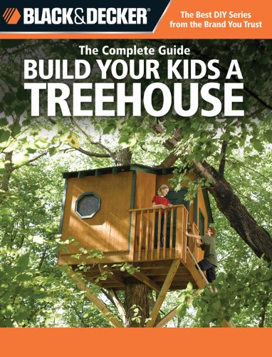 Black & Decker The Complete Guide: Build Your Kids a Treehouse (Black & Decker Complete Guide) (Homes For Area In Houston Patio Sale)