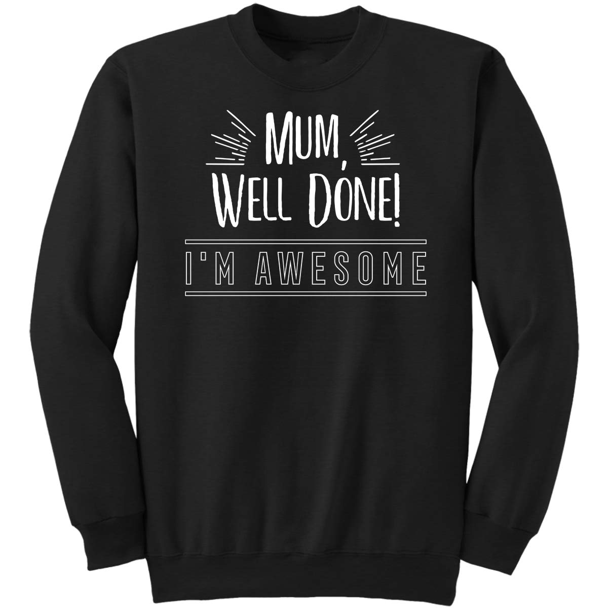 Mum Well Done Im Awesome-Mothers Day G Sweatshirt