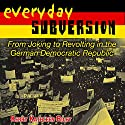 Everyday Subversion: From Joking to Revolting in the German Democratic Republic (Rhetoric & Public Affairs) Audiobook by Kerry Kathleen Riley Narrated by Cynthia Wallace