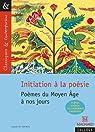 Initiation à la poésie : Poèmes du Moyen Age à nos jours par Grinfas-Tulinieri