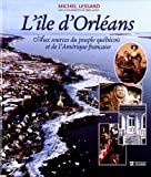 img - for L'ile d'Orleans: Aux sources du peuple quebecois et de l'Amerique francaise (French Edition) book / textbook / text book
