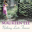 Nothing Lasts Forever Audiobook by Maureen Lee Narrated by Nerys Hughes