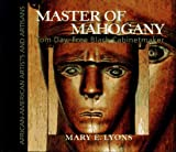 img - for Master of Mahogany: Tom Day, Free Black Cabinetmaker (African-American Artists and Artisans) book / textbook / text book