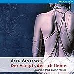Der Vampir, den ich liebte | Beth Fantaskey