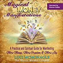 Magical Money Manifestations: A Practical and Spiritual Guide for Manifesting More Money, Freedom, and Joy Audiobook by Luci McMonagle Narrated by Brenna Hobbs
