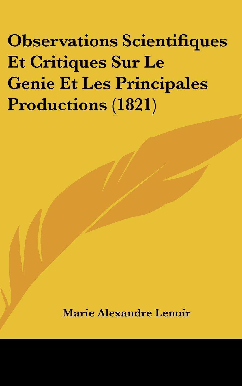 Observations Scientifiques Et Critiques Sur Le Genie Et Les Principales Productions (1821) (French Edition) PDF