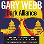 Dark Alliance: The CIA, the Contras, and the Crack Cocaine Explosion | Gary Webb