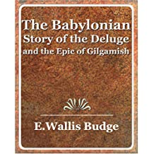 The Babylonian Story of the Deluge and the Epic of Gilgamish - 1920