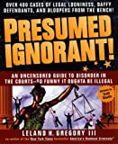 Presumed Ignorant!: Over 400 Cases of Legal Looniness, Daffy Defendants, and Bloopers from the Bench