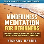 Mindfulness Meditation for Beginners: Increase Inner Peace with Guided Meditation and Guided Imagery via Beach Hypnosis and Meditation | Richard Harris