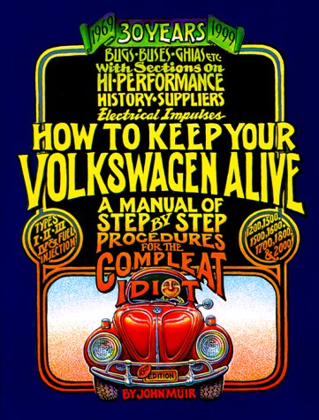 How to Keep Your Volkswagen Alive: A Manual of Step by Step Procedures for  the Compleat Idiot: Muir, John, Gregg, Tosh: 9781562614805: Amazon.com:  Books