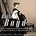Belle Boyd: The Controversial Life and Legacy of the Civil War's Most Famous Spy Audiobook by  Charles River Editors Narrated by Scott Clem