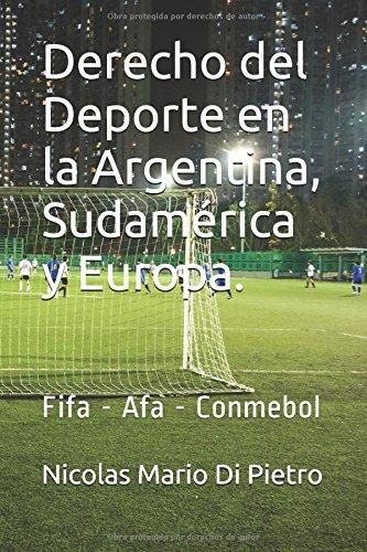 Derecho del Deporte en la Argentina, Sudamerica y Europa.: Fifa - Afa - Conmebol (Spanish Edition) [Nicolas Mario Di Pietro] (Tapa Blanda)
