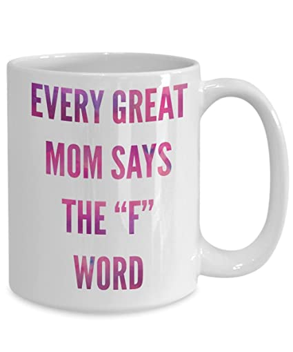 amazon com funny coffee mugs mom every great mom says the f word